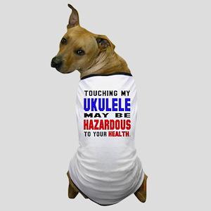 Touching my Ukulele May be hazardous t Dog T-Shirt