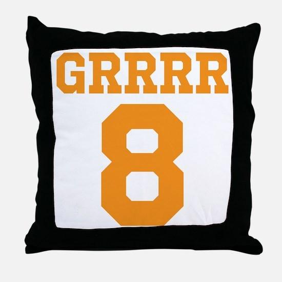 GRRRRR 8 Throw Pillow