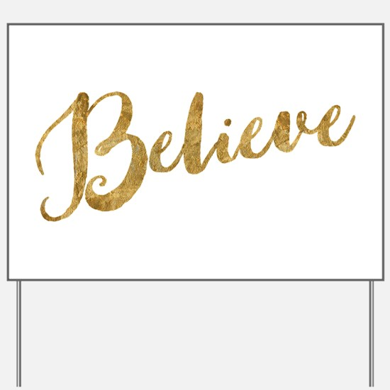 Gold Look Believe Yard Sign