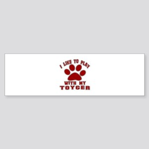 I Like Play With My Toyger Cat Sticker (Bumper)