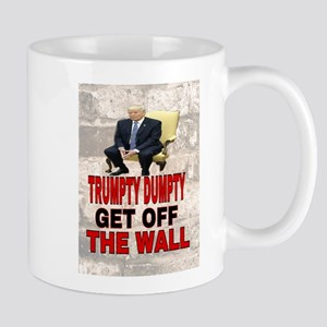 TRUMPTY DUMPTY GET OFF THE WALL Mugs
