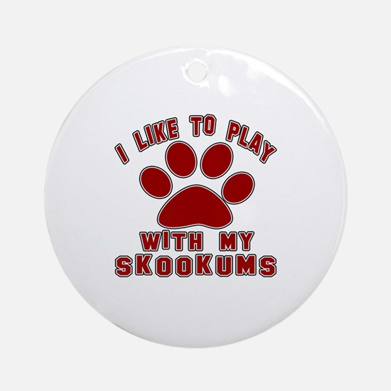 I Like Play With My skookums Cat Round Ornament