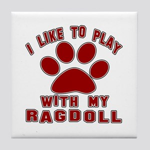 I Like Play With My Ragdoll Cat Tile Coaster