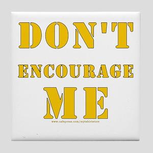 Don't Encourage Me! Tile Coaster