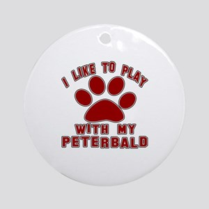 I Like Play With My Peterbald Cat Round Ornament