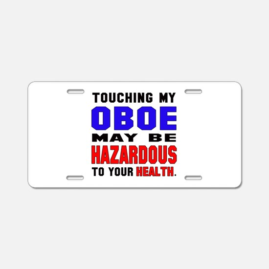 Touching my Oboe May be haz Aluminum License Plate