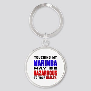 Touching my Marimba May be hazardou Round Keychain