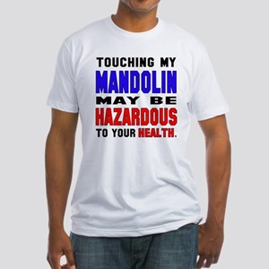 Touching my mandolin May be hazardo Fitted T-Shirt