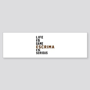 Life Is Game Escrima Is Serious Sticker (Bumper)