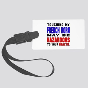 Touching my french horn May be h Large Luggage Tag