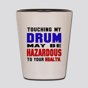 Touching my Drum May be hazardous to yo Shot Glass