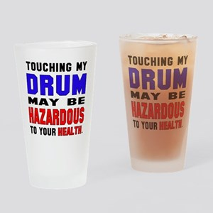 Touching my Drum May be hazardous t Drinking Glass