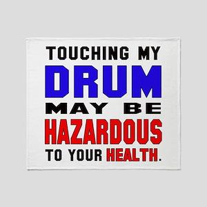 Touching my Drum May be hazardous to Throw Blanket