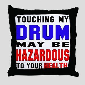 Touching my Drum May be hazardous to Throw Pillow