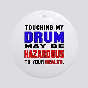 Touching my Drum May be hazardous t Round Ornament
