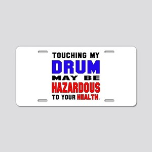 Touching my Drum May be haz Aluminum License Plate