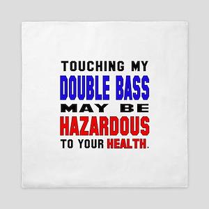 Touching my Double Bass May be hazardo Queen Duvet