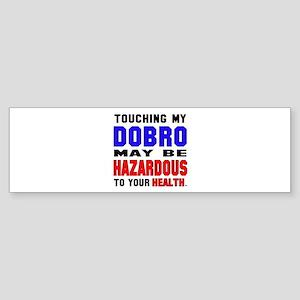 Touching my Dobro May be hazardou Sticker (Bumper)