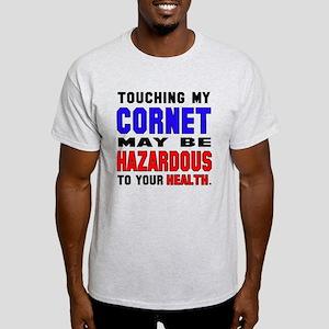 Touching my Cornet May be hazardous Light T-Shirt