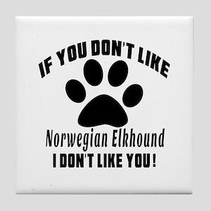 If You Don't Like Norwegian Elkhound Tile Coaster