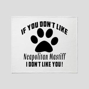If You Don't Like Neapolitan Mastiff Throw Blanket