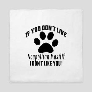 If You Don't Like Neapolitan Mastiff Queen Duvet