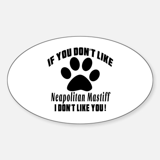 If You Don't Like Neapolitan Mastif Sticker (Oval)