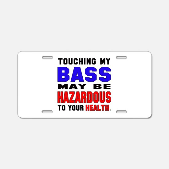 Touching my bass May be haz Aluminum License Plate