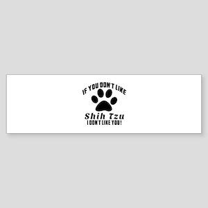 If You Don't Like Shih Tzu Sticker (Bumper)