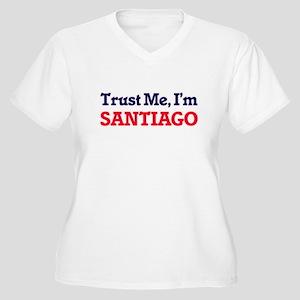 Trust Me, I'm Santiago Plus Size T-Shirt