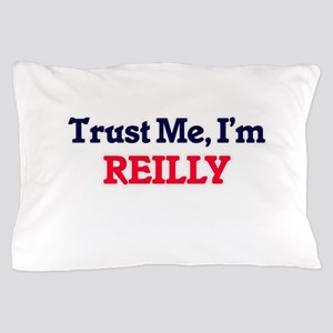 Trust Me, I'm Reilly Pillow Case