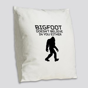 Bigfoot Doesnt Believe In You Either Burlap Throw