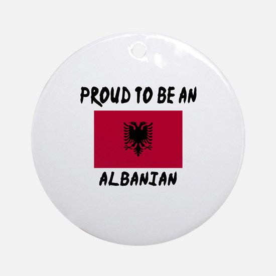 Proud To Be Albanian Round Ornament