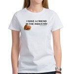 I have a friend in the industry T-Shirt
