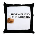 I have a friend in the industry Throw Pillow