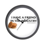 I Have A Friend In The Industry Wall Clock