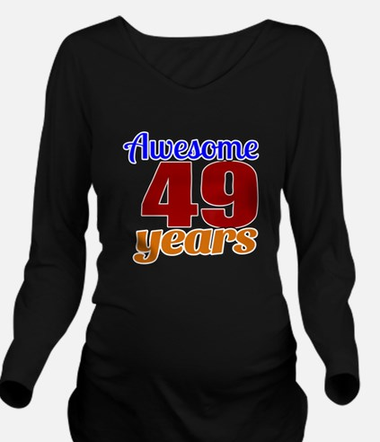 Awesome 49 Years Bir Long Sleeve Maternity T-Shirt