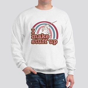 I make stuff up unicorn Sweatshirt