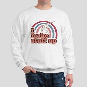 I make stuff up unicorn Sweatshirt