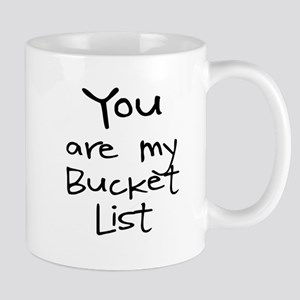 YOU ARE MY BUCKET LIST Mugs