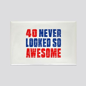 40 Never looked So Much Awesome Rectangle Magnet
