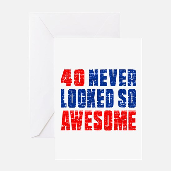 40 Never looked So Much Awesome Greeting Card