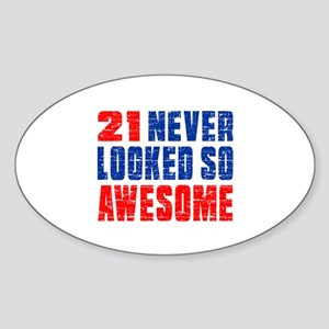21 Never looked So Much Awesome Sticker (Oval)