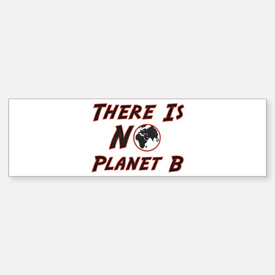 There is no planet B Bumper Bumper Bumper Sticker