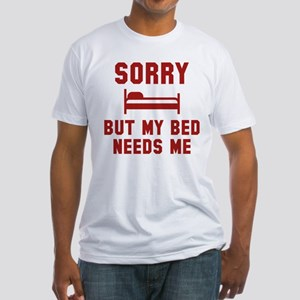 Sorry But My Bed Needs Me Fitted T-Shirt