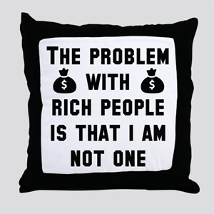 The Problem With Rich People Throw Pillow