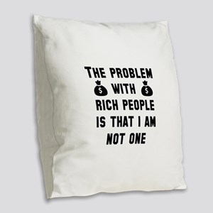 The Problem With Rich People Burlap Throw Pillow