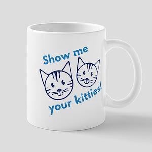 Show Me Your Kitties! Mug