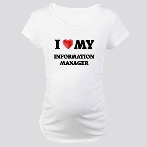 I love my Information Manager Maternity T-Shirt