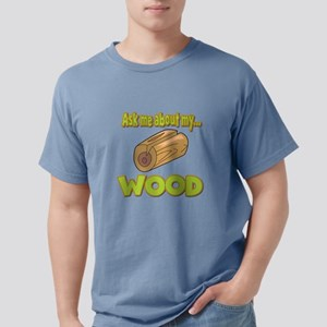 Ask Me About My Wood Funny Innuendo Design T-Shirt